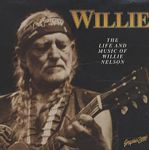Willie - The Life And Music Of Willie Nelson