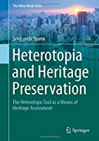 Heterotopia and Heritage Preservation: The Heterotopic Tool as a Means of Heritage Assessment (The Urban Book Series)