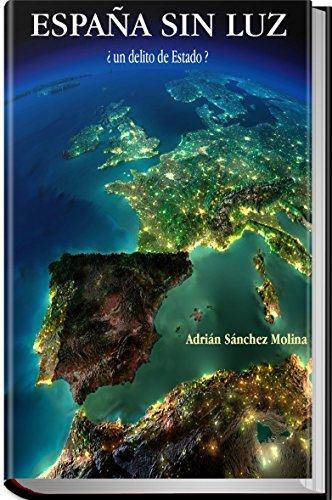 ESPAÑA SIN LUZ: ¿ un delito de Estado ? eBook: Sanchez Molina ...