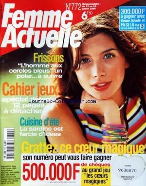 FEMME ACTUELLE [No 772] du 12/07/1999 - FRISSONS / L'HOMME AUX CERCLES BLEUS / POLAR -CAHIER JEUX / 12 PAGES -CUISINE D'ETE / LA SARDINE EST FARCIE D'IDEES -
