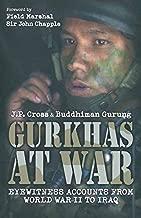 Gurkhas At War: The Gurkha Experience in Their Own Words, World War II to the Present