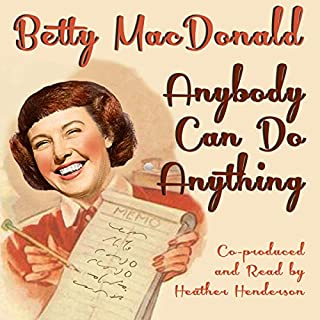 Anybody Can Do Anything                   By:                                                                                                                                 Betty MacDonald                               Narrated by:                                                                                                                                 Heather Henderson                      Length: 8 hrs and 30 mins     39 ratings     Overall 4.5