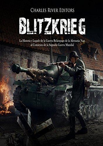 Blitzkrieg: La Historia y Legado de la Guerra Relámpago de la Alemania...