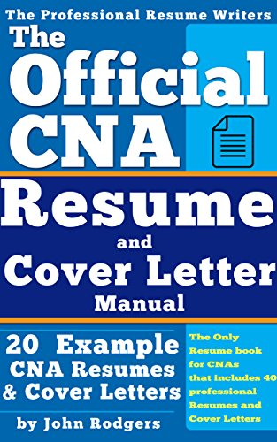The Official Cna Resume And Cover Letters Manual Resumes Cover Letters Tips Secrets And More Kindle Edition By Rodgers John Professional Technical Kindle Ebooks Amazon Com