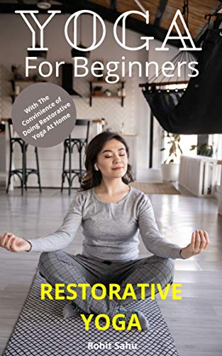 Yoga For Beginners: Restorative Yoga: A Restorative Yoga Sequence Without Tons of Props to Improve Strength and Heal Your Body and Mind (English Edition)