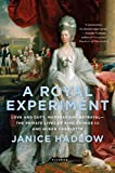 A Royal Experiment: Love and Duty, Madness and Betrayal--The Private Lives of King George III and Queen Charlotte - Janice Hadlow