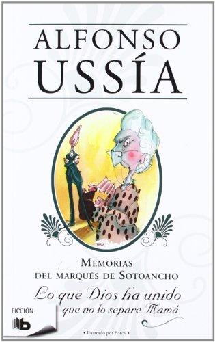 Lo que Dios ha unido que no lo separé mamá: Memorias Marqués de Sotoancho III (B DE BOLSILLO)