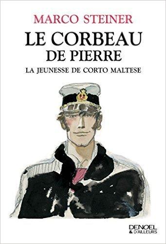 Le Corbeau de pierre: La jeunesse de Corto Maltese de Marco Steiner ,Christophe Mileschi (Traduction) ( 10 septembre 2015 )