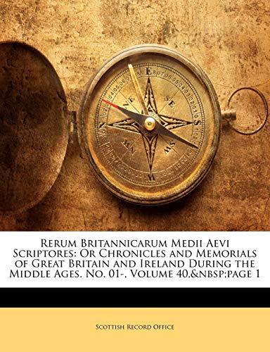 Rerum Britannicarum Medii Aevi Scriptores: Or Chronicles and Memorials of Great Britain