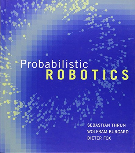 Compare Textbook Prices for Probabilistic Robotics Intelligent Robotics and Autonomous Agents series 1 Edition ISBN 9780262201629 by Thrun, Sebastian,Burgard, Wolfram,Fox, Dieter