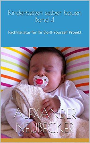 Kinderbetten selber bauen Band 4 – Fachliteratur für Ihr Do-It-Yourself Projekt