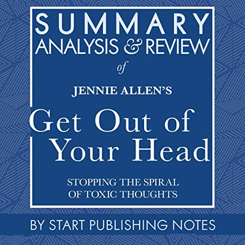 『Summary, Analysis, and Review of Jennie Allen's Get Out of Your Head: Stopping the Spiral of Toxic Thoughts』のカバーアート