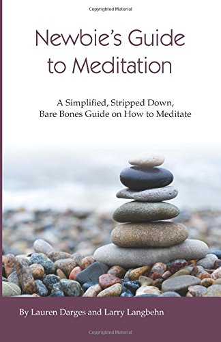 Newbies Guide to Meditation: A Simplified, Stripped Down, Bare Bones Guide on How to Meditate