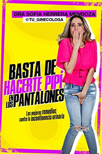 ¡Basta de Hacerte Pipí en los Pantalones!: Los mejores remedios contra la incontinencia urinaria (Spanish Edition)