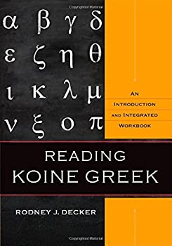 Reading Koine Greek  An Introduction and Integrated Workbook
