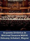 La Orquesta Sinfónica de Montreal y Susanna Mälkki: Debussy Schubert Wagner