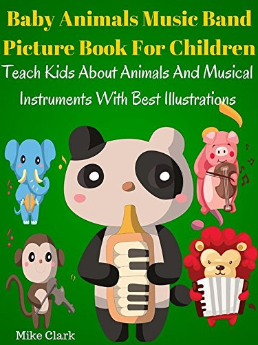 Baby Animals Music Band Picture Book For Children : Teach Kids About Animals And Musical Instruments With Best Illustrations