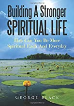 Building A Stronger Spiritual Life: How Can You Be More Spiritual Each And Everyday