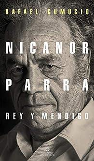 Nicanor Parra, rey y mendigo par Rafael Gumucio