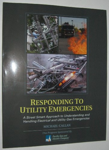 Responding To Utility Emergencies , A Street Smart Approach to Understanding and Handling Electrical and Utility Gas Eme