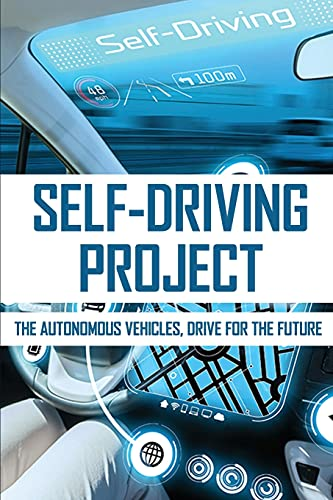 Self-driving Project: The Autonomous Vehicles, Drive For The Future: Self Driving Car Project