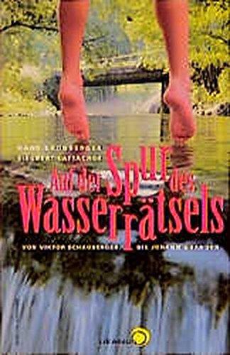 Auf der Spur des Wasserrätsels. Von Victor Schauberger bis Johann Grander