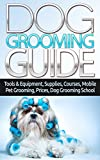 Dog Grooming Guide: Tools & Equipment, Dog Groomer Supplies, Dog Groomer Courses, Mobile Dog Grooming, Mobile...