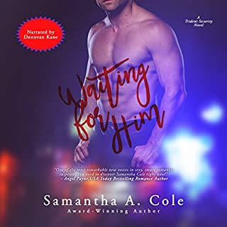 Waiting for Him     Trident Security, Book 3              Written by:                                                                                                                                 Samantha A. Cole                               Narrated by:                                                                                                                                 Donovan Kane                      Length: 9 hrs and 12 mins     Not rated yet     Overall 0.0