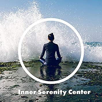 Inner Serenity Center – Collection of Peaceful New Age Melodies for Achieve Calm and Spiritual Balance