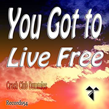 You Got to Live Free