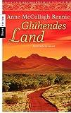 Glühendes Land: Australienroman - Anne McCullagh Rennie