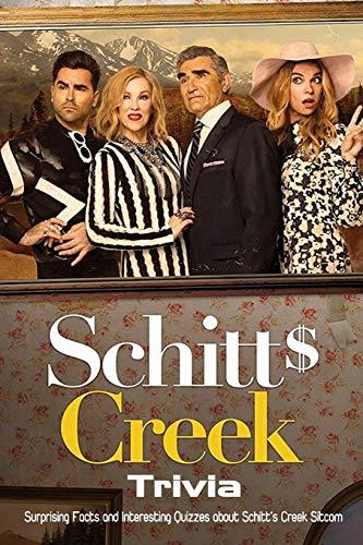 Schitt's Creek Trivia: Surprising Facts and Interesting Quizzes about Schitt's Creek Sitcom: Schitt Creek Quiz Book