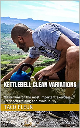 Master The Kettlebell Clean: Make your training exciting with one of the most important exercises in kettlebell training and avoid injury (English Edition)