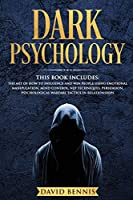 Dark Psychology: This Book Includes: The Art of How to Influence and Win People using Emotional Manipulation, Mind Control, NLP Techniques, Persuasion, Psychological Warfare Tactics in Relationships