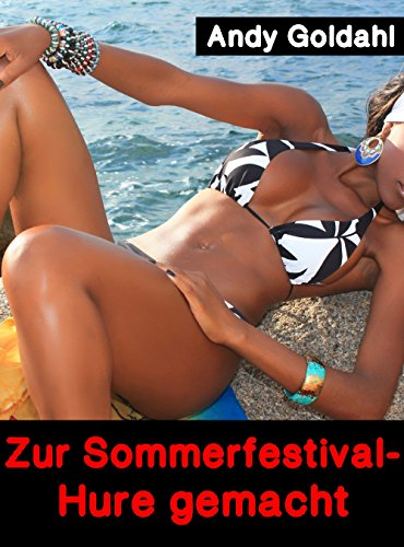 Zur Sommerfestival-Hure gemacht