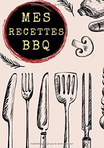 Mes recettes BBQ: Journal de bord barbecue et grillades, livre de vos recettes de barbecue à remplir, notez et perfectionnez vos recettes de BBQ. ... être le roi du Grill. Grand format, 100 pages