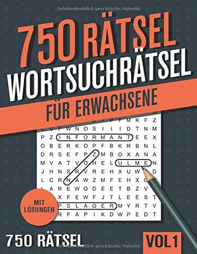 750 Wortsuchrätsel: Großer Rätselspaß für Senioren und Erwachsene mit 750 Buchstabenpuzzle - Band 1