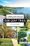 Milwaukee County's Oak Leaf Trail: A History (History & Guide)