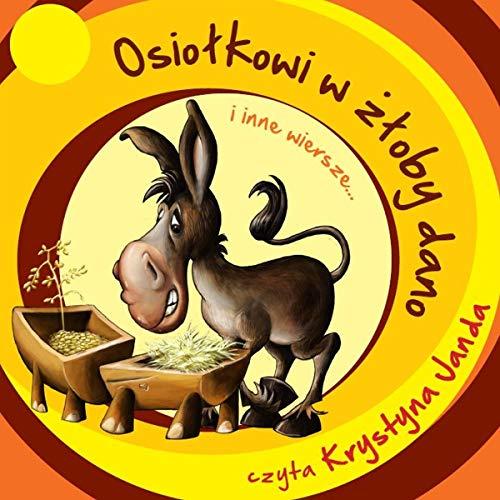 Couverture de Osiołkowi w żłoby dano i inne wiersze... czyta Krystyna Janda