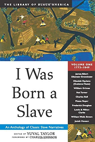 I Was Born a Slave: An Anthology of Classic Slave Narratives: 1772-1849 (1) (The Library of Black America series)