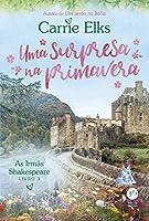 Uma surpresa na primavera (Vol. 3 As Irmãs Shakespeare) (Português) Capa Comum – 30 out 2019
