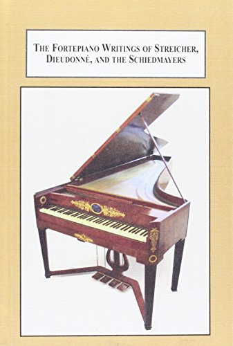 The Fortepiano Writings of Streicher, Dieudonne, and the Schiedmayers: Two Manuals and a Notebok, Translated from the Original German, With ... from the Original German, with Commentary