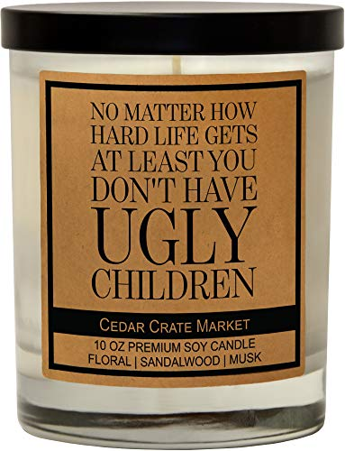 No Matter How Hard Life gets, at Least You Don't HaveUgly Children - FunnyCandle Gifts for Women, Men, Funny Gift for Best Mom, Best Dad, Wish, Best Friend Candle, Sister, Funny Birthday Candles