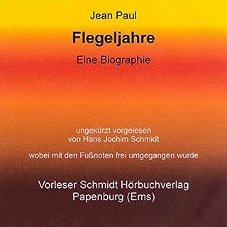 Flegeljahre     Eine Biographie              Autor:                                                                                                                                 Jean Paul                               Sprecher:                                                                                                                                 Hans Jochim Schmidt                      Spieldauer: 22 Std. und 50 Min.     9 Bewertungen     Gesamt 4,1