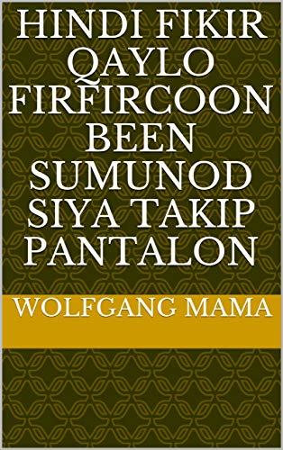 hindi fikir qaylo firfircoon been sumunod siya takip pantalon (Italian Edition)