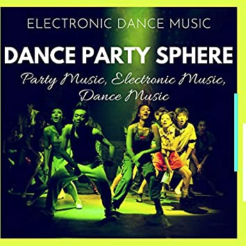 Dance Party Sphere - Electronic Dance Music (Party Music, Electronic Music, Dance Music)