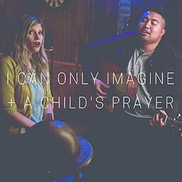 I Can Only Imagine + a Child's Prayer (feat. Loki Alohikea)