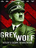 Grey Wolf, the escape of Adolf Hitler to Argentina