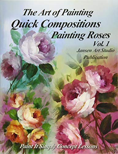 Quick Compositions Painting Roses Vol. 1: Paint It Simply Concept Lessons