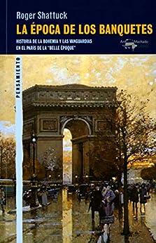 """La época de los banquetes: Historia de la bohemia y las vanguardias en el París de la """"Belle Époque"""" (A. Machado nº 56) EPUB DESCARGAR PDF"""